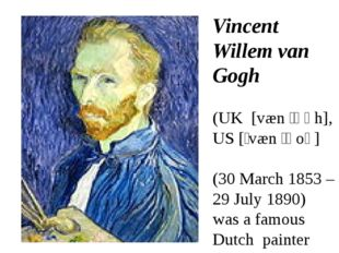 Vincent Willem van Gogh (UK [væn ˈɡɒh], US [ˌvæn ˈɡoʊ] (30 March 1853 – 29 Ju