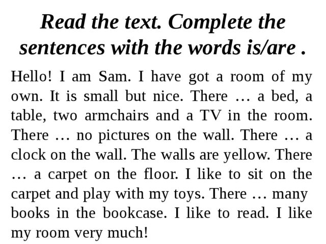 Read the text. Complete the sentences with the words is/are . Hello! I am Sam...