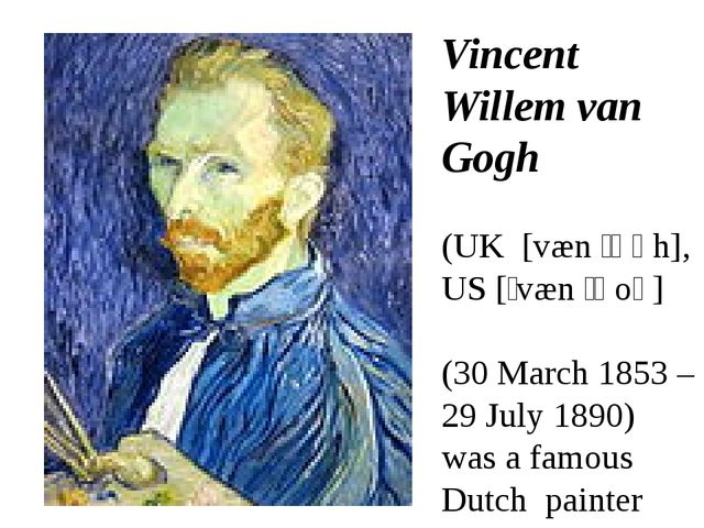 Vincent Willem van Gogh (UK [væn ˈɡɒh], US [ˌvæn ˈɡoʊ] (30 March 1853 – 29 Ju...