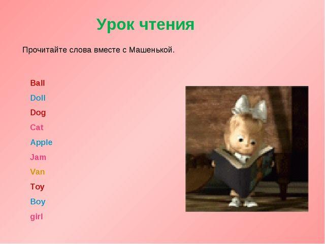 Урок чтения Прочитайте слова вместе с Машенькой. Ball Doll Dog Cat Apple Jam...