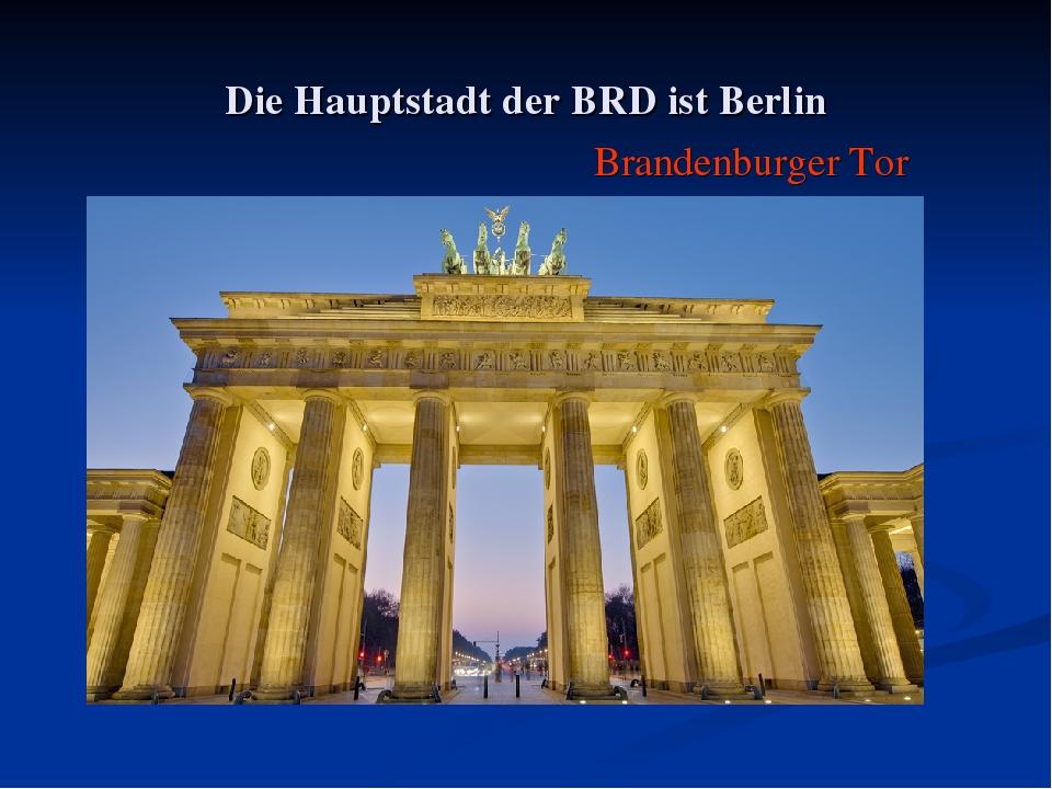 Die Hauptstadt der BRD ist Berlin Brandenburger Tor