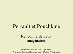 Perrault et Pouchkine Rencontre de deux imaginaires Гимназия №1 им. А.С. Пуш