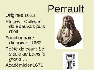 Perrault Origines 1623 Etudes : Collège de Beauvais puis droit Fonctionna