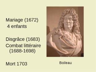 Mariage (1672) 4 enfants Disgrâce (1683) Combat littéraire (1688-1698) Mort 1