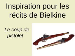 Inspiration pour les récits de Bielkine Le coup de pistolet