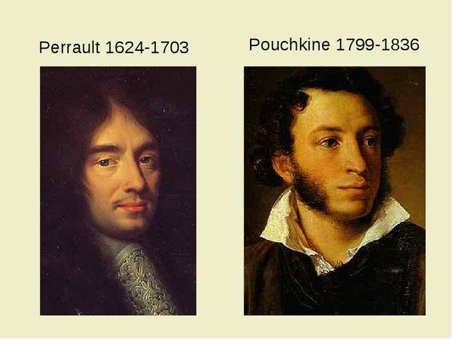 Perrault 1624-1703 Pouchkine 1799-1836