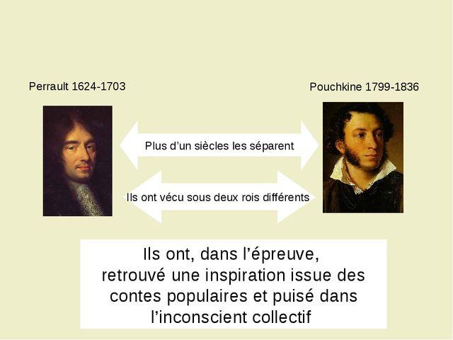 Perrault 1624-1703 Pouchkine 1799-1836 Plus d'un siècles les séparent Ils ont...