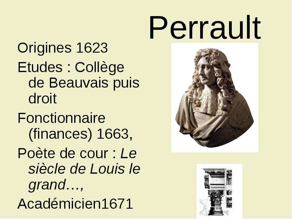 Perrault Origines 1623 Etudes : Collège de Beauvais puis droit Fonctionna...