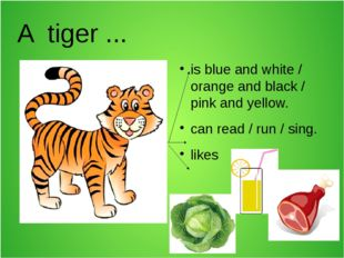 A tiger ... is blue and white / orange and black / pink and yellow. can read