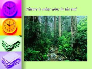 Nature is what wins in the end