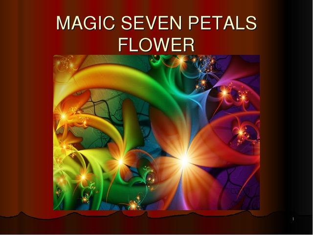 MAGIC SEVEN PETALS FLOWER *