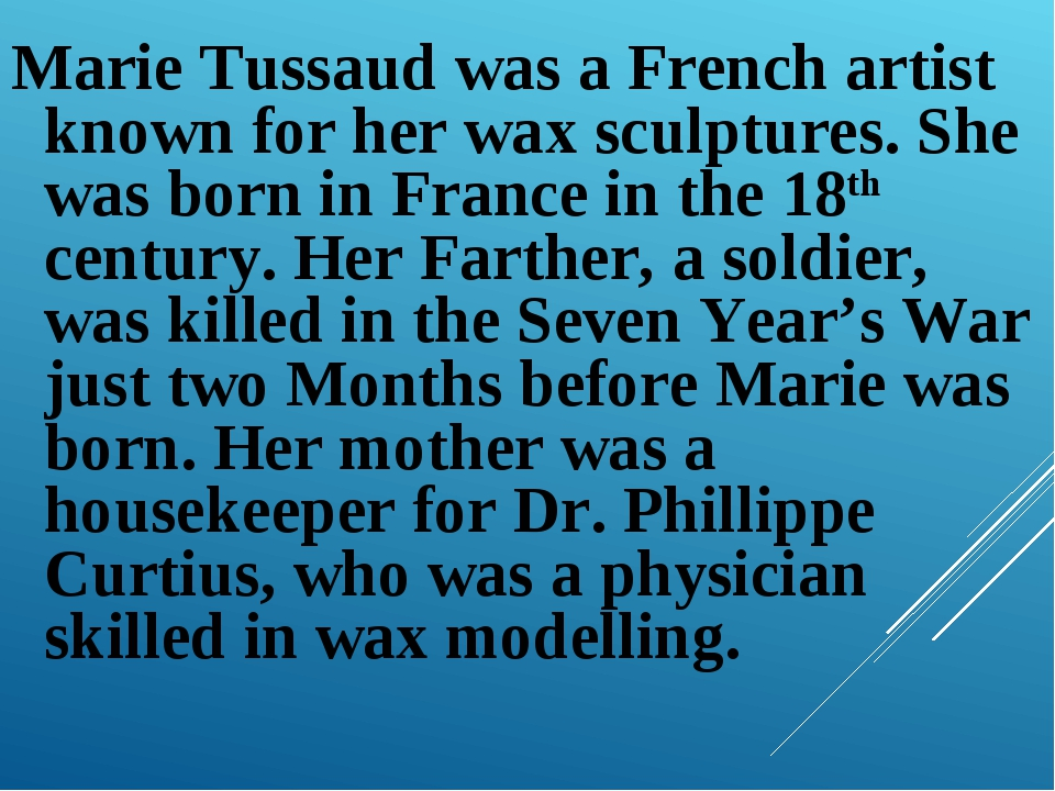 Marie Tussaud was a French artist known for her wax sculptures. She was born...