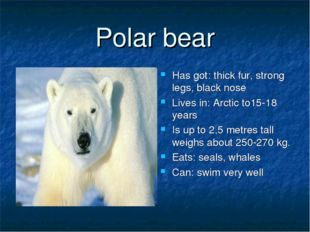 Polar bear Has got: thick fur, strong legs, black nose Lives in: Arctic to15-