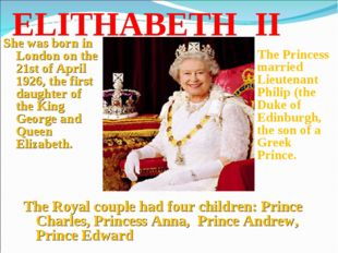 ELITHABETH II The Princess married Lieutenant Philip (the Duke of Edinburgh,