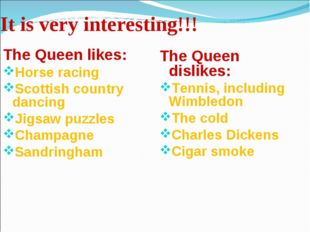 It is very interesting!!! The Queen likes: Horse racing Scottish country danc