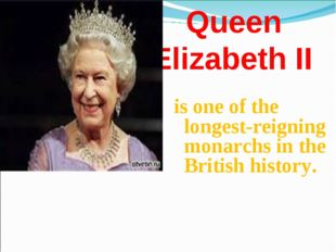 Queen Elizabeth II is one of the longest-reigning monarchs in the British hi