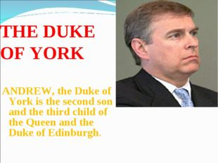 THE DUKE OF YORK ANDREW, the Duke of York is the second son and the third chi