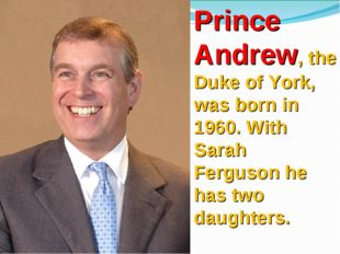 Prince Andrew, the Duke of York, was born in 1960. With Sarah Ferguson he has