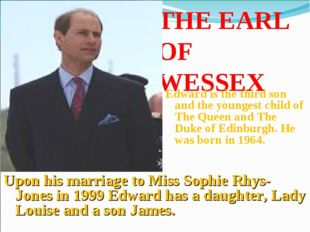 THE EARL OF WESSEX Edward is the third son and the youngest child of The Quee