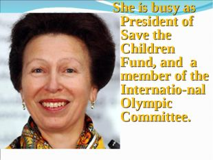 She is busy as President of Save the Children Fund, and a member of the Inter