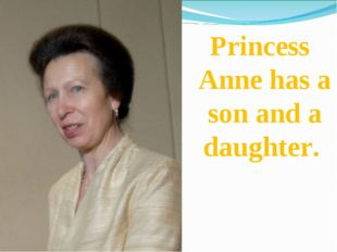 Princess Anne has a son and a daughter.