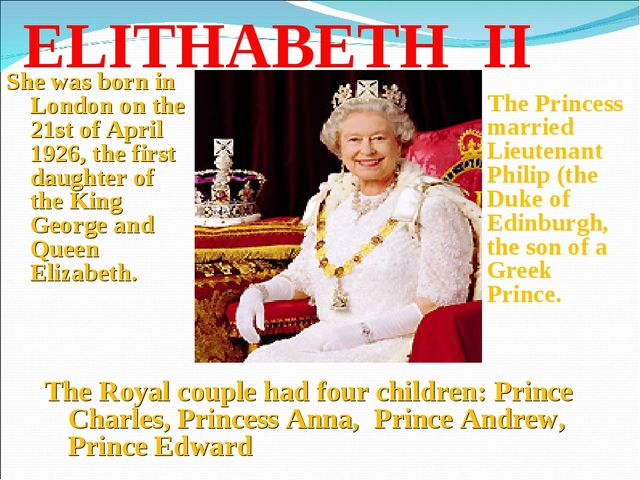 ELITHABETH II The Princess married Lieutenant Philip (the Duke of Edinburgh,...