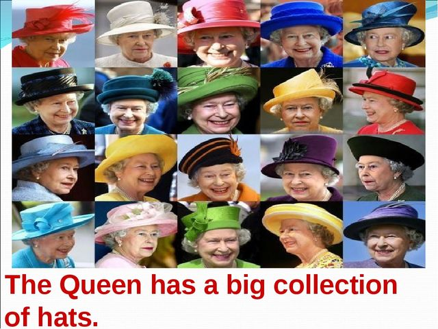 The Queen has a big collection of hats.