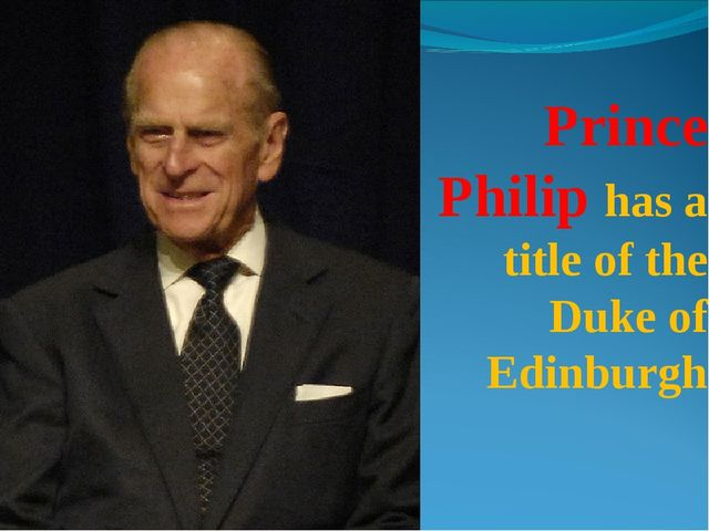 Prince Philip has a title of the Duke of Edinburgh