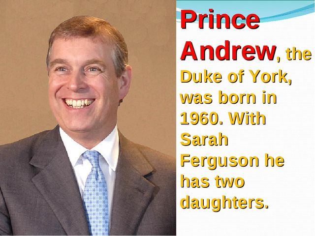 Prince Andrew, the Duke of York, was born in 1960. With Sarah Ferguson he has...