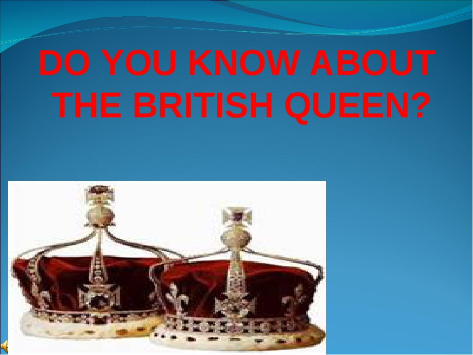 DO YOU KNOW ABOUT THE BRITISH QUEEN?