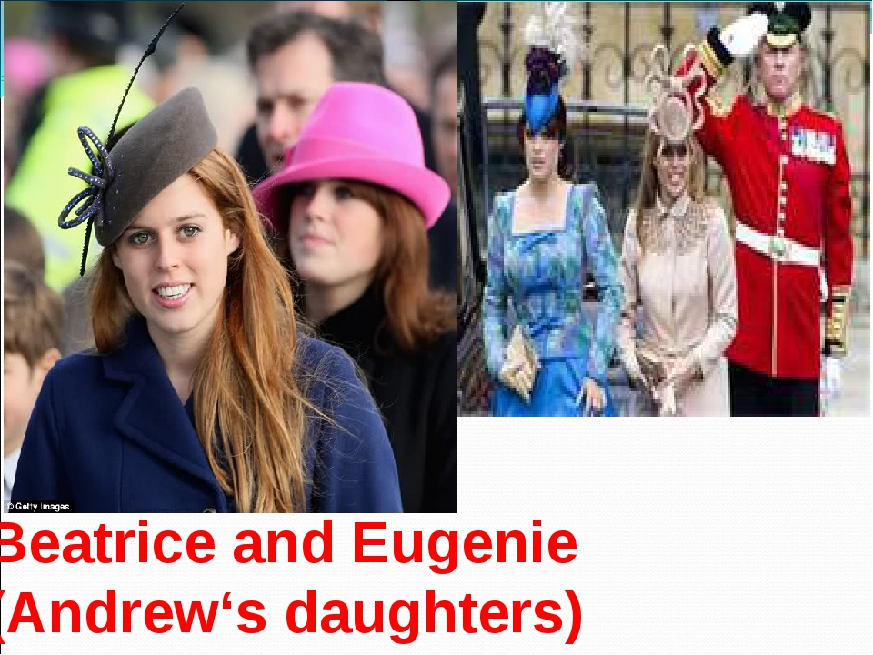 Beatrice and Eugenie (Andrew's daughters)