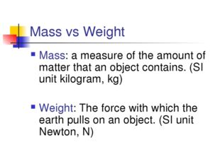 Mass vs Weight Mass: a measure of the amount of matter that an object contain