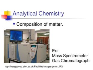 Analytical Chemistry Composition of matter. http://besg.group.shef.ac.uk/Faci