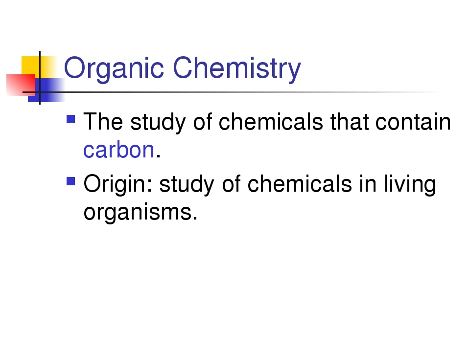 Organic Chemistry The study of chemicals that contain carbon. Origin: study o...