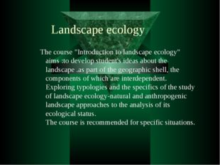 """The course """"Introduction to landscape ecology"""" aims :to develop student's ide"""