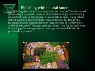 Finishing with natural stone Finishing with natural stone accentuate the beau