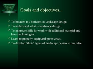 Goals and objectives... To broaden my horizons in landscape design To underst