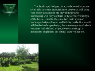 The landscape, designed in accordance with certain style, able to create a sp