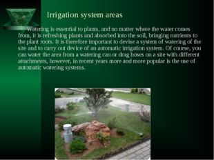Irrigation system areas Watering is essential to plants, and no matter where