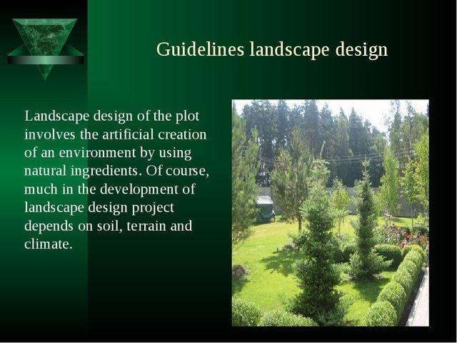 Guidelines landscape design Landscape design of the plot involves the artific...