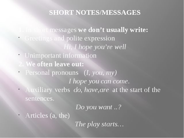 SHORT NOTES/MESSAGES 1. In short messages we don't usually write: Greetings a...