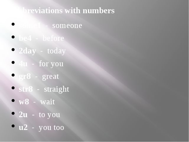Abbreviations with numbers some1 - someone be4 - before 2day - today 4u - for...