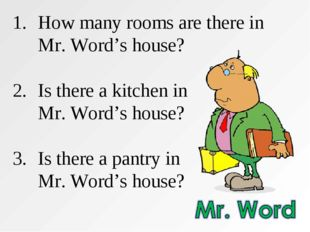 1.	How many rooms are there in 	Mr. Word's house? Is there a kitchen in 	Mr.