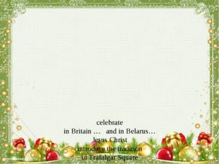 celebrate in Britain … and in Belarus… Jesus Christ introduce the tradition