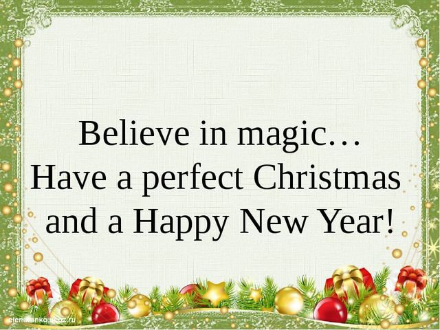 Believe in magic… Have a perfect Christmas and a Happy New Year!