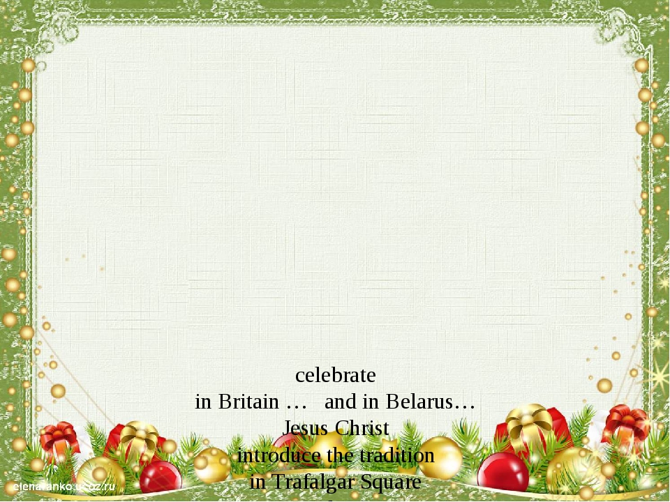 celebrate in Britain … and in Belarus… Jesus Christ introduce the tradition...