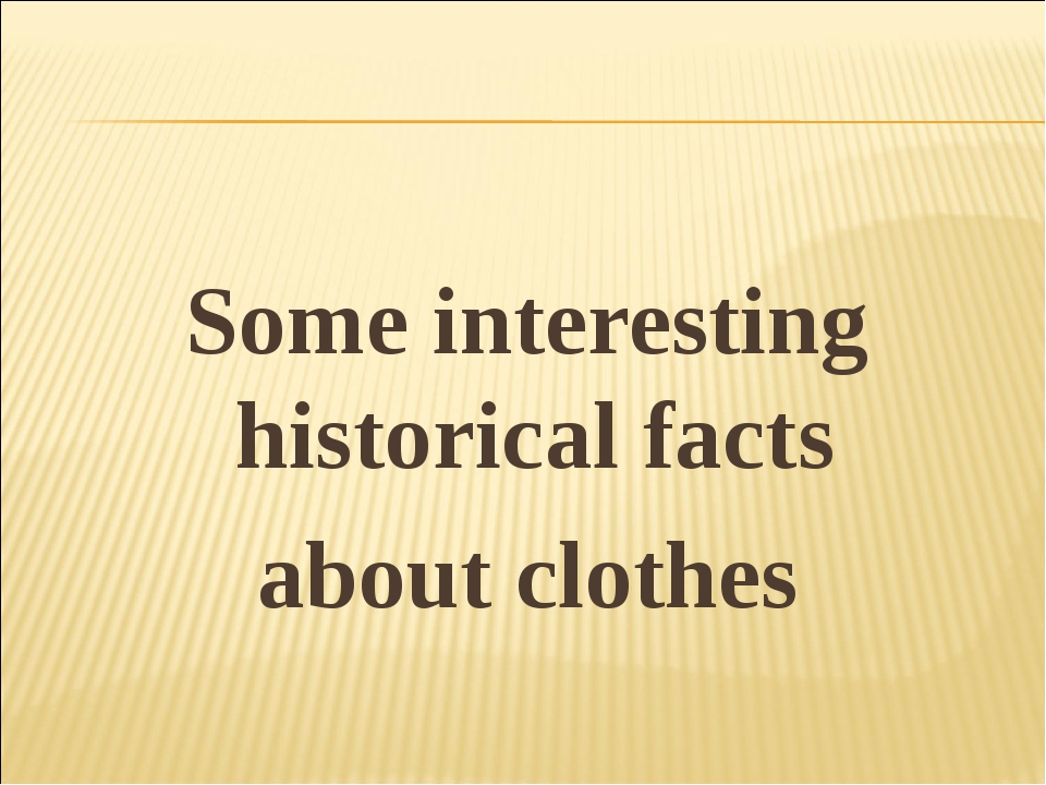 Some interesting historical facts about clothes