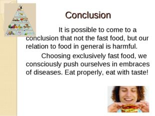 Conclusion  It is possible to come to a conclusion that not the fast food, b