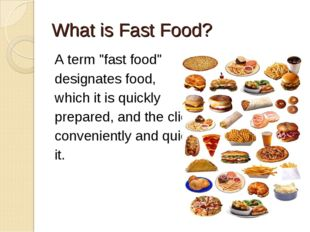 """What is Fast Food? A term """"fast food"""" designates food, which it is quickly pr"""