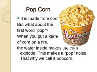 """Pop Corn It is made from corn. But what about the first word """"pop""""? When you"""